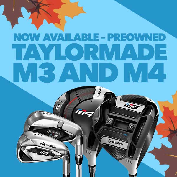 Now Available - Used TaylorMade M3 and M4