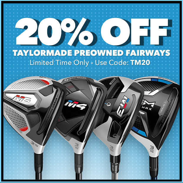 20% Off TaylorMade Preowned Fairways