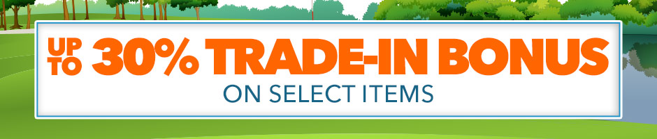 Receive Up to 30% Trade-In Bonus on Select Items