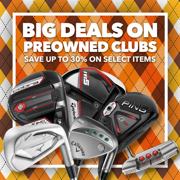 Big Deals on Preowned Clubs- Save up to 30% on Select Items