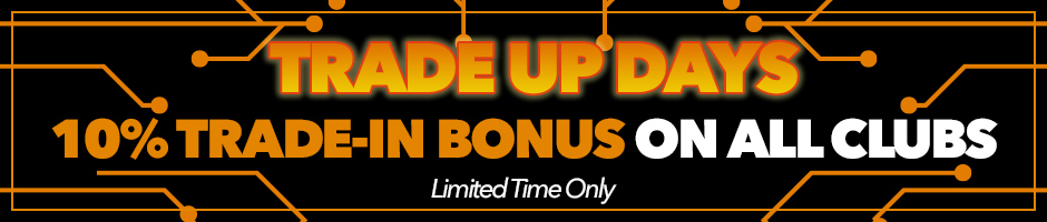 Trade Up Days - 10% trade-in bonus on all Clubs