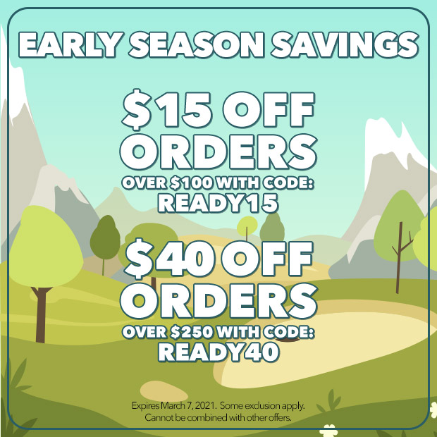 Early Season Savings: $15 off orders over $100 with code: READY15 - $40 off orders over $250 with code: READY40