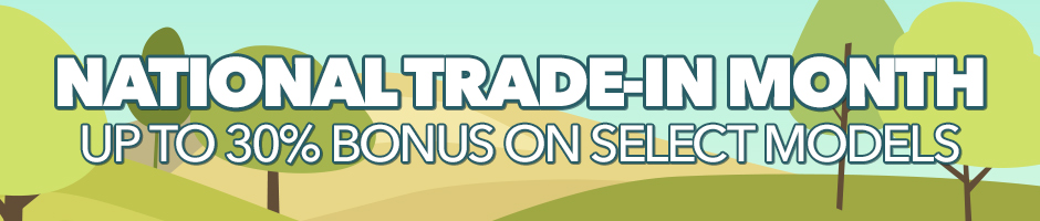 National Trade-in Month: Up to 30% bonus on Select Models