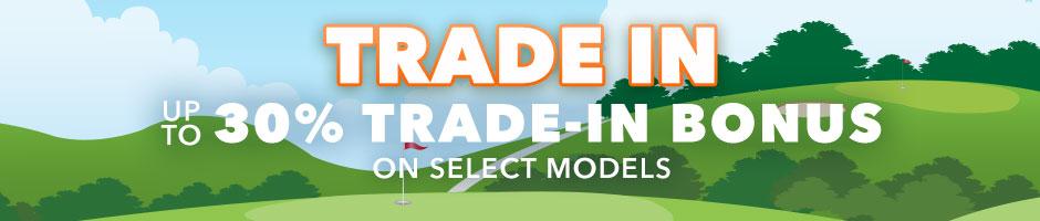 Trade-In Bonus: Up to 30% bonus on Select Models