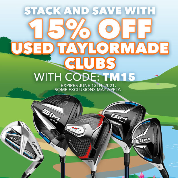 Stack and Save  - 15% Off TaylorMade Used Clubs with code: TM15 - Expires June 13, 2021. Some exclusions may apply.