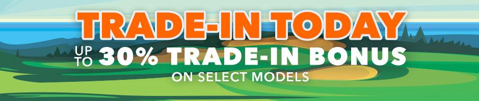 Trade-In Today! Trade-In Bonus: Up to 30% bonus on Select Models