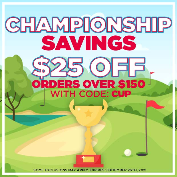 Championship Savings - $25 off orders over $150 with code: CUP. Some exclusions may apply. Expires September 26th, 2021.