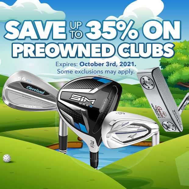 Save up to 35% on PreOwned Clubs | Expires October 3rd, 2021.