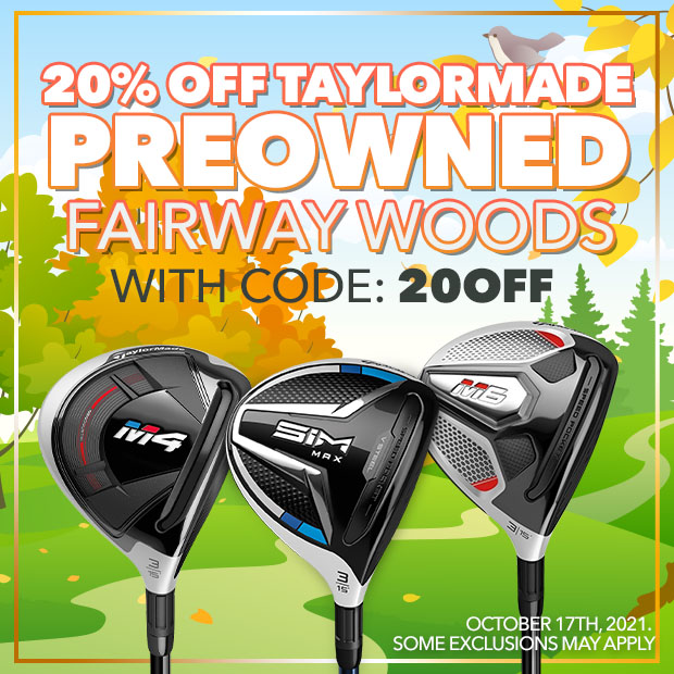 20% off TaylorMade PreOwned Fairway woods with code: 20OFF - Expires: October 17th, 2021.